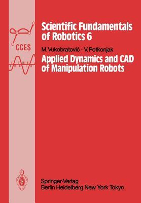 Applied Dynamics and CAD of Manipulation Robots By Vukobratovic, M./ Potkonjak, V.
